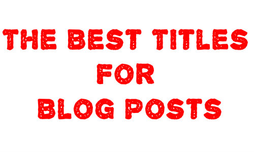 4 Pointers For Crafting The Best Titles For Blog Posts
