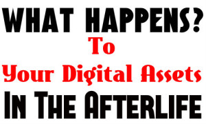 What Happens To Your Digital Assets In The Afterlife